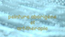séminaire peinture aborigène et art-thérapie