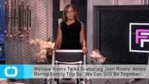 Melissa Rivers Talks Scattering Joan Rivers' Ashes During Family Trip So ''We Can Still Be Together''