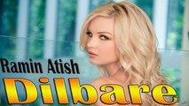 Ramin Atish - Dilbare