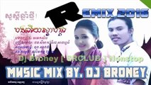 Khmer Remix Nonstop  បងអើយស្ដាប់ផ្គរ Remix By Dj Broney 2016