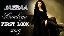 Bandeyaa Song FIRST LOOK | Aishwarya Rai | Jazbaa