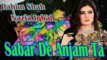 Rahim Shah, Nazia Iqbal - Sabar De Anjam Ta