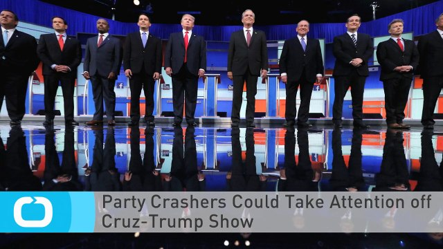 Party Crashers Could Take Attention Off Cruz-Trump Show