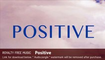 Positive - Instrumental / Background Music (Royalty Free Music)