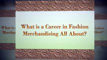 Facts You Need To Know About Fashion Merchandising Degrees And Careers