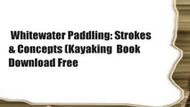 Whitewater Paddling: Strokes & Concepts (Kayaking  Book Download Free
