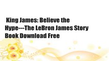 King James: Believe the Hype---The LeBron James Story  Book Download Free