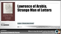 Synopsis | Lawrence Of Arabia, Strange Man Of Letters By T.E. Lawrence