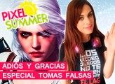 El Píxel Summer: Adiós y gracias Especial Tomas Falsas