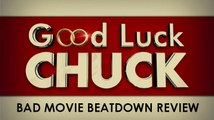 Bad Movie Beatdown: Good Luck Chuck (REVIEW)
