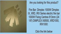 Fire Bar: Dimplex 1000W Dimplex IX, XRD, IRX Series electric fire bar 1000W Fixing Centres