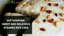 Vattayappam – Sweet and delicious steamed rice cake വട്ടയപ്പം - കേരള അപ്പം