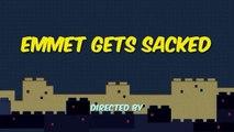 Emmet gets sacked