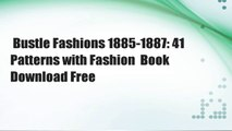Bustle Fashions 1885-1887: 41 Patterns with Fashion  Book Download Free