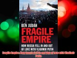 Fragile Empire: How Russia Fell In and Out of Love with Vladimir Putin FREE DOWNLOAD BOOK