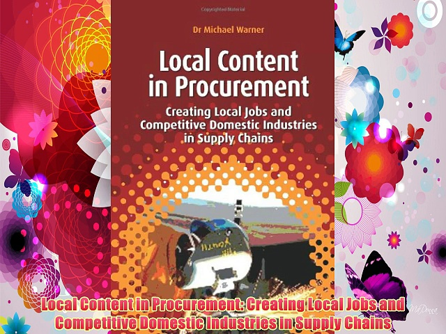 Local Content in Procurement: Creating Local Jobs and Competitive Domestic Industries in Supply