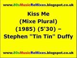 Kiss Me (Mixe Plural) - Stephen 'Tin Tin' Duffy   80s Pop Hits   80s Pop Music   80s Pop Classics