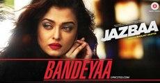 Bandeyaa (Jazbaa) _ Bollywood Videos