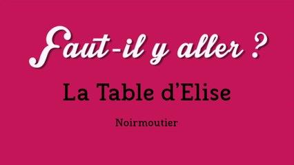 """""""Faut-il y aller?"""" - la Table d'Elise"""