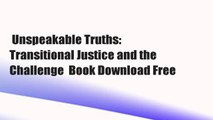 Unspeakable Truths: Transitional Justice and the Challenge  Book Download Free