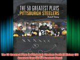 The 50 Greatest Plays in Pittsburgh Steelers Football History (50 Greatest Plays the 50 Greatest