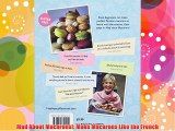 Mad About Macarons!: Make Macarons Like the French Free Download Book