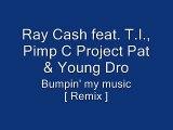 Ray Cash T.I., Pimp C, Project Pat & Young Dro - Bumpin  My Music [ Remix ]