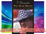 I Remember Paul Bear Bryant: Personal Memoires of College Football's Most Legendary Coach as