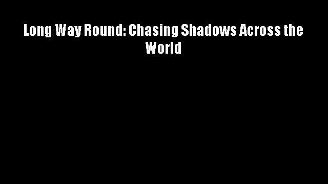 Long Way Round: Chasing Shadows Across the World Free Download Book