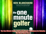 The One Minute Golfer: Tried-and-tested Techniques for Enjoying the Great Game More Download
