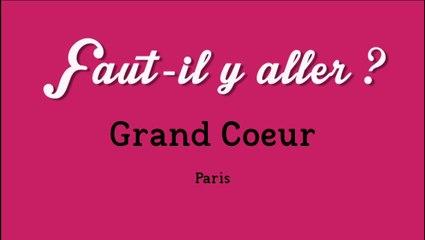 """Faut-il y aller ?"" - Grand Coeur"