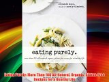 Eating Purely: More Than 100 All-Natural Organic Gluten-Free Recipes for a Healthy Life Download