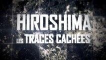 Hiroshima, LES TRACES CACHÉES (77 min)