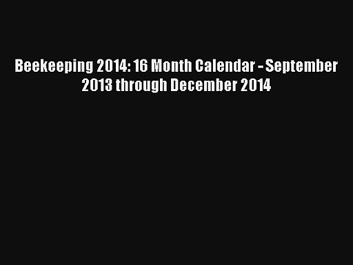 Read Beekeeping 2014: 16 Month Calendar – September 2013 through December 2014 Book Download