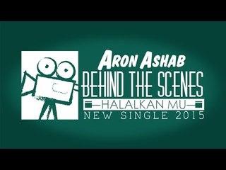 Aron Ashab - Halalkanmu [Behind The Scene]