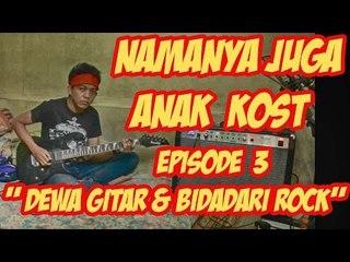 """Namanya Juga Anak Kost - Episode 3 """" Dewa Gitar dan Bidadari Rock  """""""