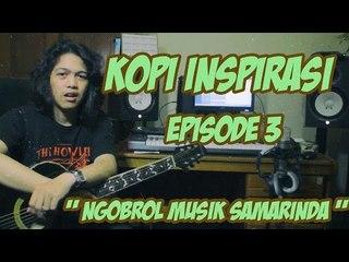 """Kopi Inspirasi - Episode 3 Part 1 """" Ngobrol Musik Samarinda """""""
