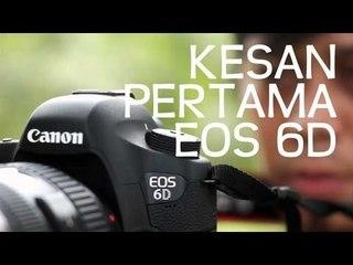 Kesan Pertama Canon EOS 6D