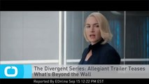 The Divergent Series: Allegiant Trailer Teases What's Beyond the Wall