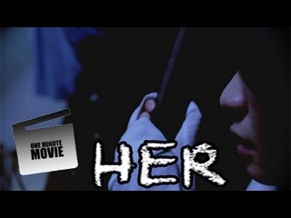 One Minute Movie - HER