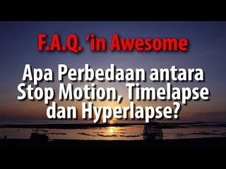 [F.A.Q. 'in Awesome] Apa perberdaan antara Stop Motion, Timelapse dan Hyperlaps