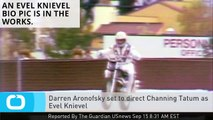 Darren Aronofsky Set to Direct Channing Tatum as Evel Knievel