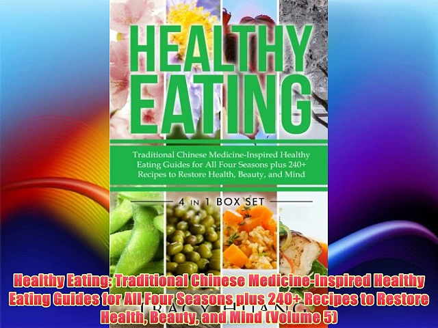 Healthy Eating: Traditional Chinese Medicine-Inspired Healthy Eating Guides for All Four Seasons
