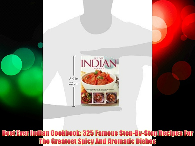 Best Ever Indian Cookbook: 325 Famous Step-By-Step Recipes For The Greatest Spicy And Aromatic