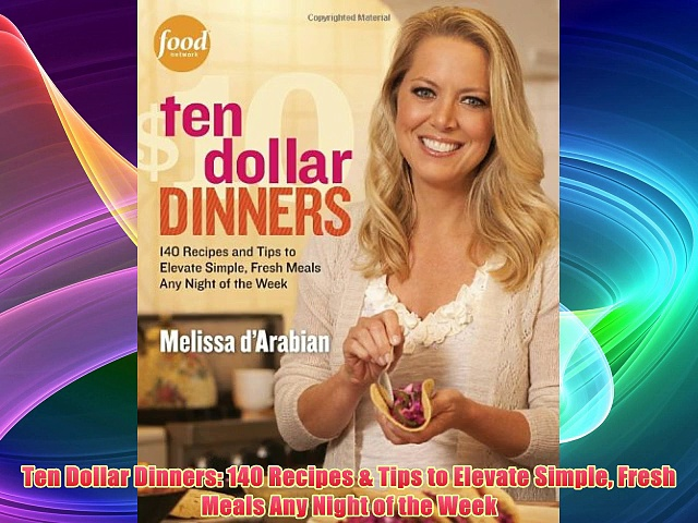 Best DonwloadTen Dollar Dinners: 140 Recipes & Tips to Elevate Simple Fresh Meals Any Night