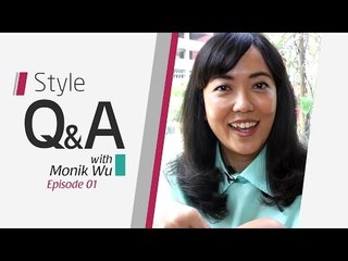 Style Q and A - Episode 01 with Monik Wu