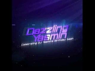 #DAZZLINGYASMIN2015 : DJ Yasmin Birthday Bash [Teaser #1]