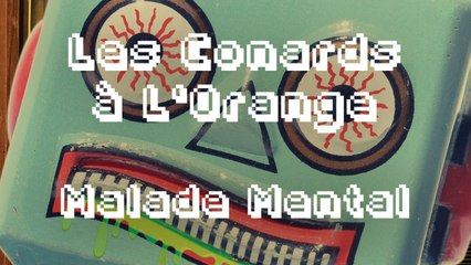 Les Conards à l'Orange - Malade Mental ( Lyrics Vidéo Officiel )