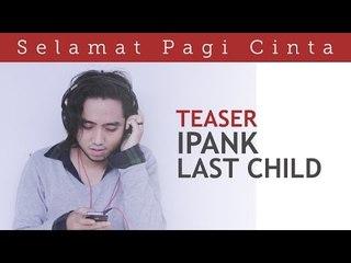 Selamat Pagi Cinta (Official Teaser) - Ipank Last Child Version  | Video Moge Series