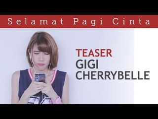 Selamat Pagi Cinta (Official Teaser) - Gigi Cherrybelle Version  | Video Moge Series